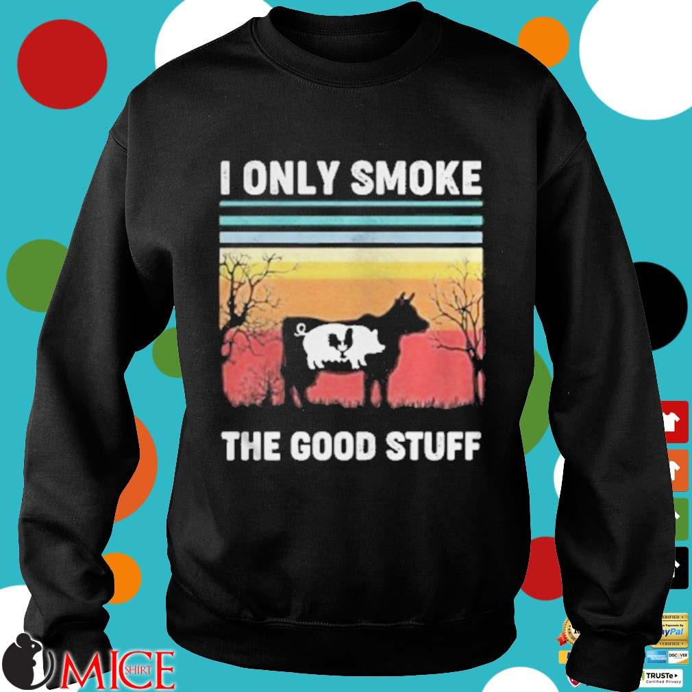 I Only Smoke The Good Stuff Cow Chicken Vintage Retro Shirt d Sweater