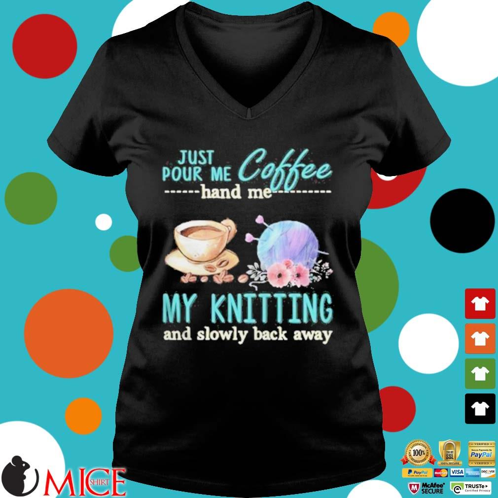 Just Pour Me Coffee Hand Me My Kintting And Slowly Back Away Flower Shirt d Ladies V-Neck