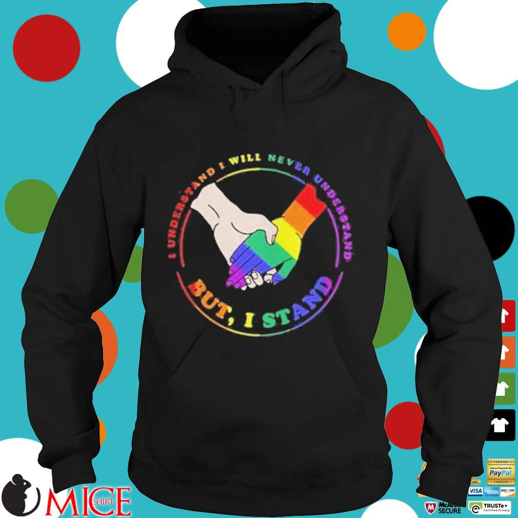 LGBT I understand I will never understand but I stand s d Hoodie