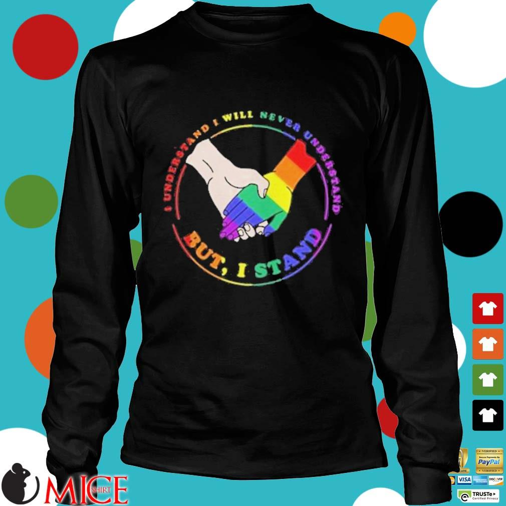 LGBT I understand I will never understand but I stand s d Longsleeve