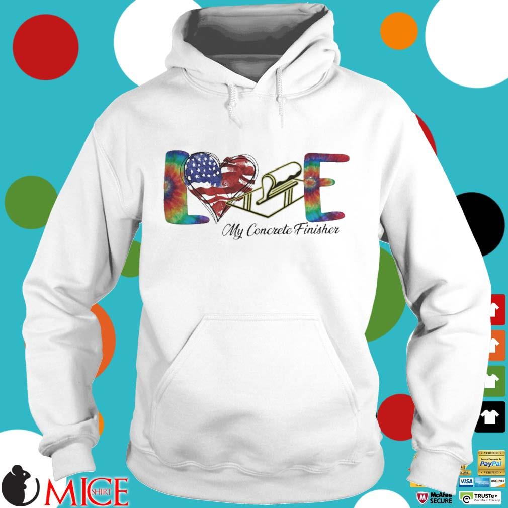 Love My Cororete Finisher Coloer Shirt t Hoodie