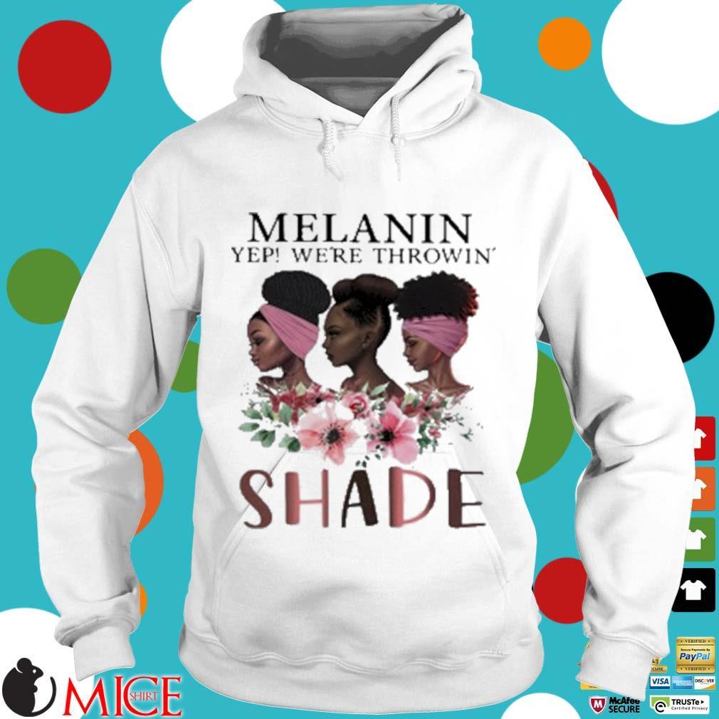 Melanin Yep Were Throwin' Shade Premium Black Queen Shirt t Hoodie