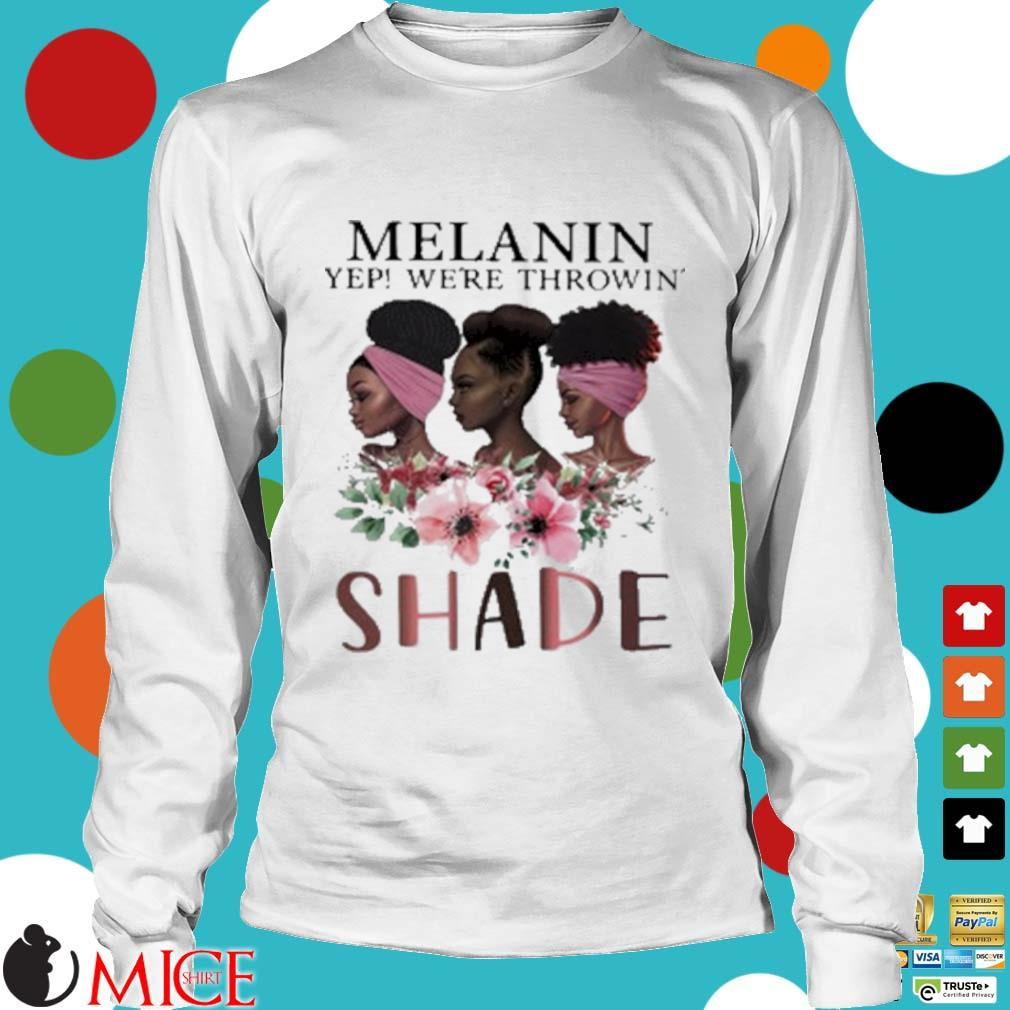 Melanin Yep Were Throwin' Shade Premium Black Queen Shirt t Longsleeve