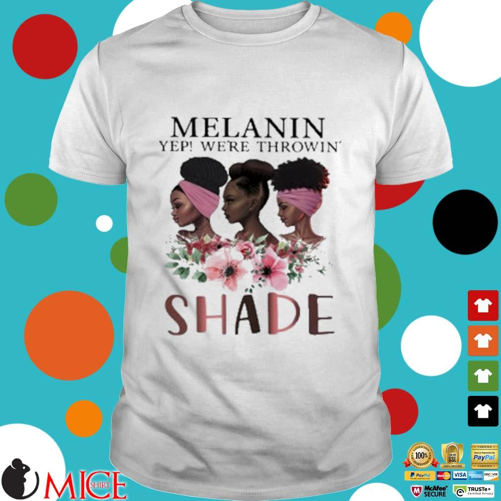 Melanin Yep Were Throwin' Shade Premium Black Queen Shirt