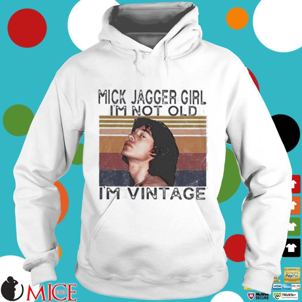 Mick Jagger Girl I'm Not Old I'm Vintage Retro Shirt t Hoodie