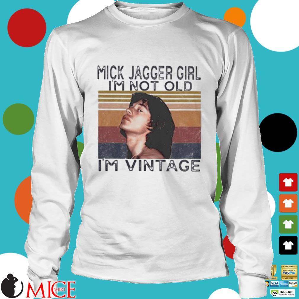 Mick Jagger Girl I'm Not Old I'm Vintage Retro Shirt t Longsleeve