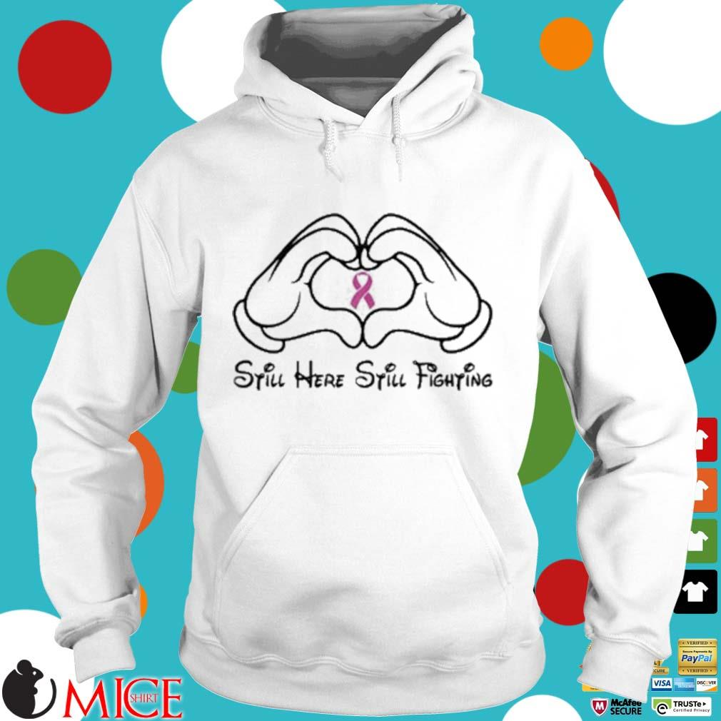 Mickey Mouse Still Here Still Fighting Cancer Awareness Shirt t Hoodie