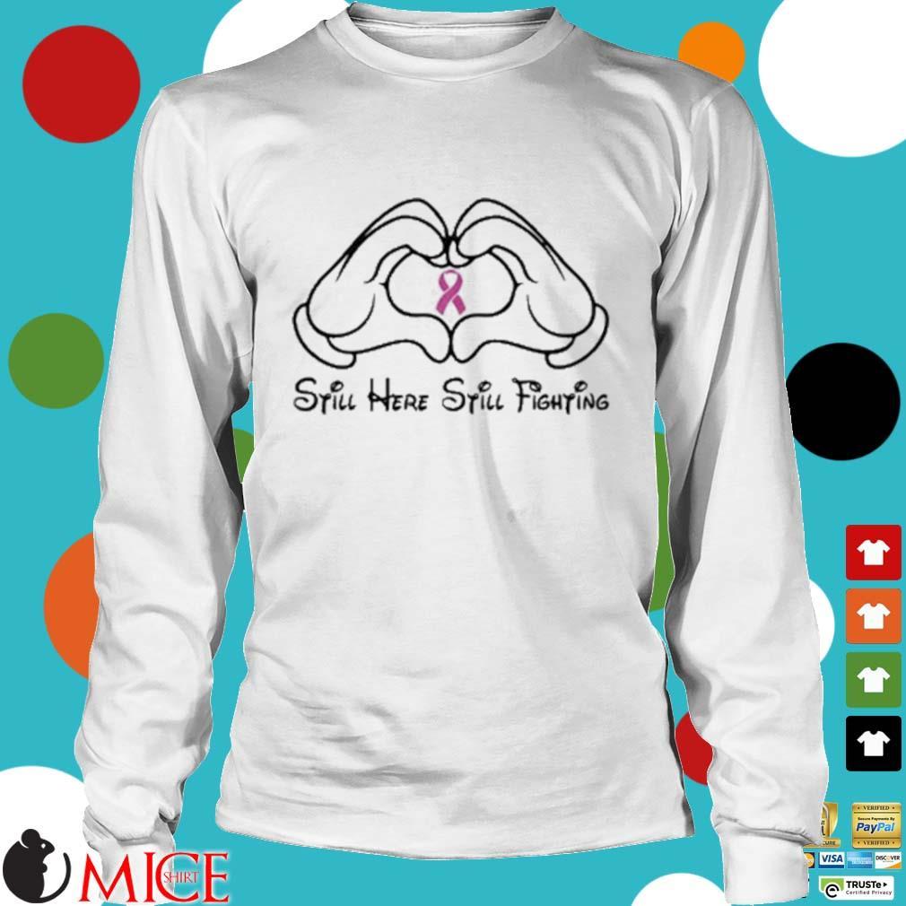 Mickey Mouse Still Here Still Fighting Cancer Awareness Shirt t Longsleeve