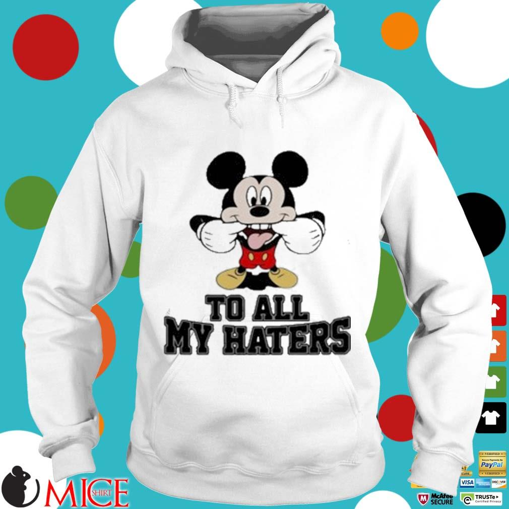 Mickey Mouse To All My Haters Shirt t Hoodie