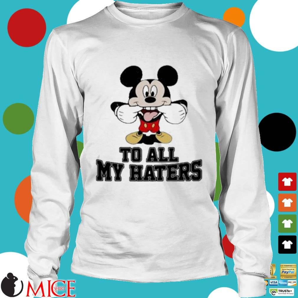 Mickey Mouse To All My Haters Shirt t Longsleeve