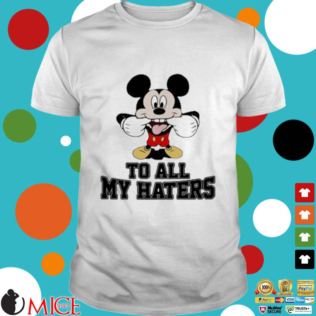 Mickey Mouse To All My Haters Shirt