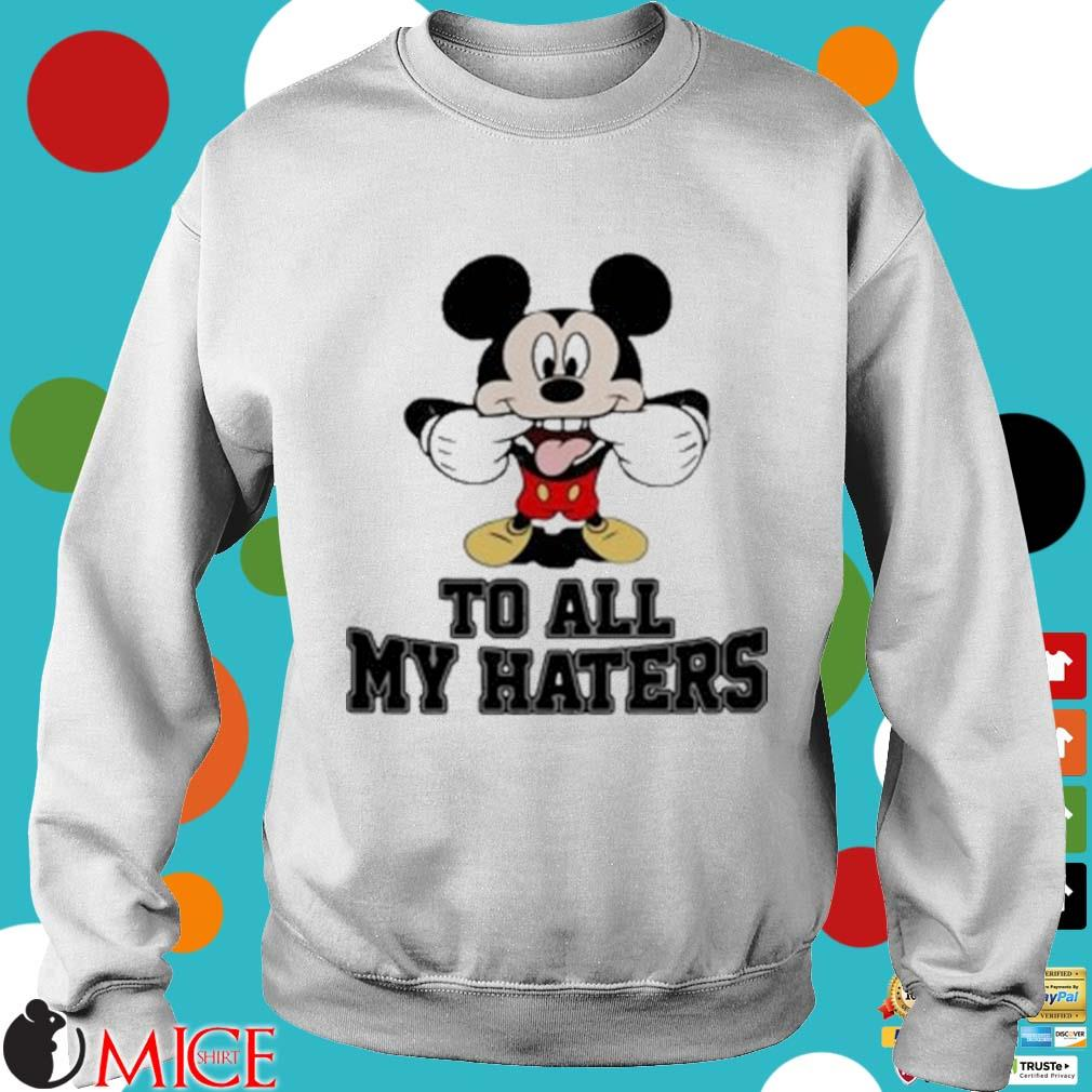 Mickey Mouse To All My Haters Shirt t Sweater