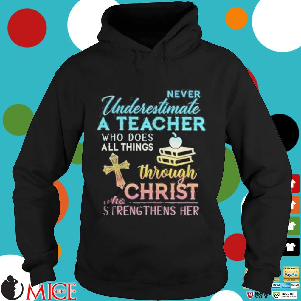 Never Underestimate A Teacher Who Does All Things Through Christ Who Strengthens Her Cross s d Hoodie