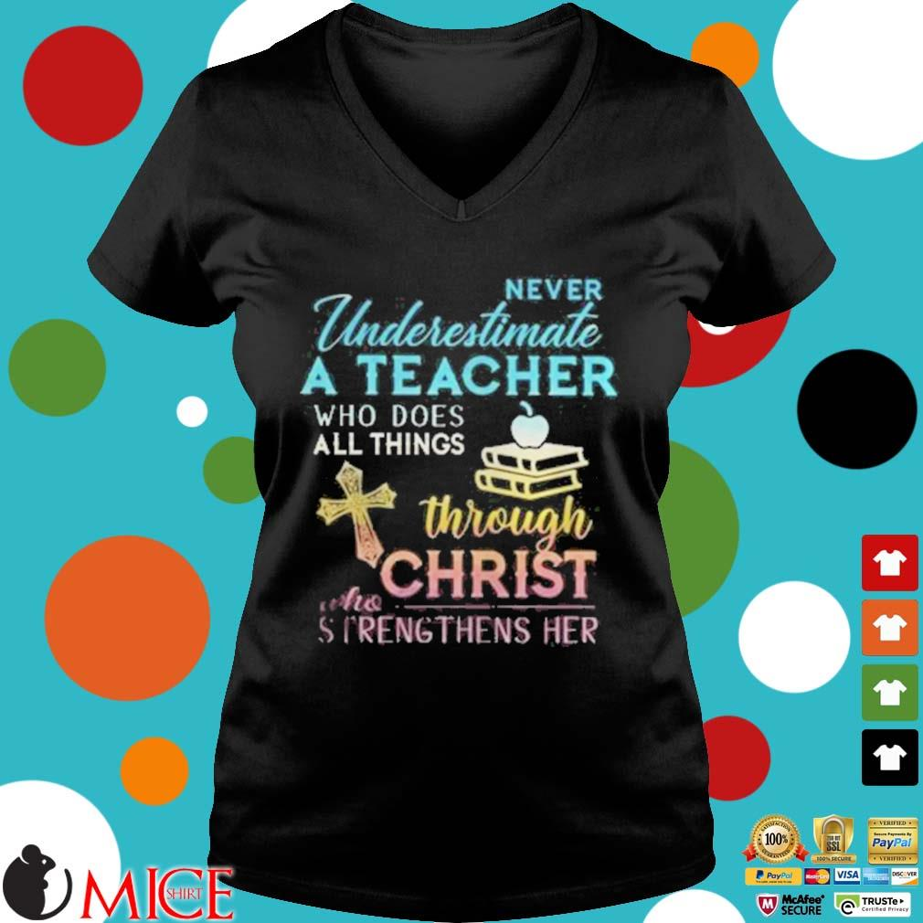 Never Underestimate A Teacher Who Does All Things Through Christ Who Strengthens Her Cross s d Ladies V-Neck