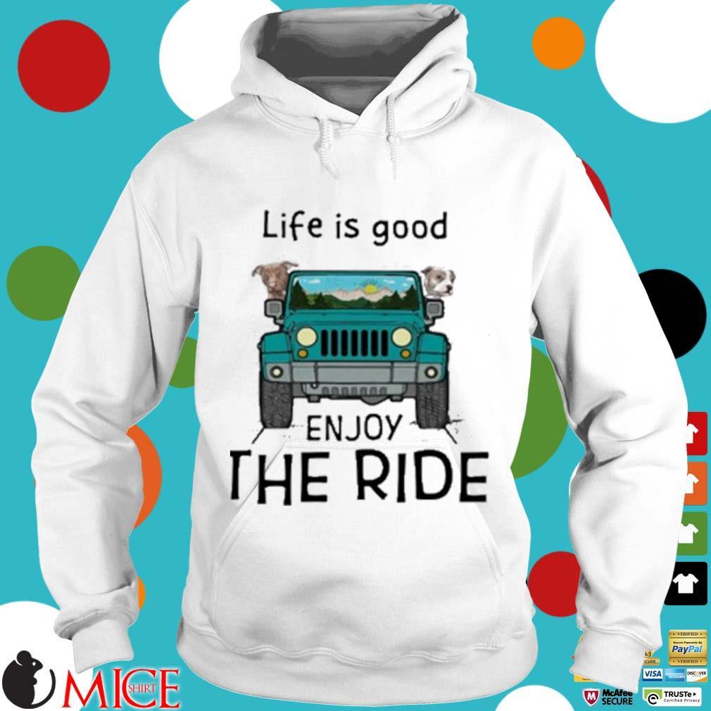 Pitbull Life Is Good Enjoy The Ride Jeep Shirt t Hoodie