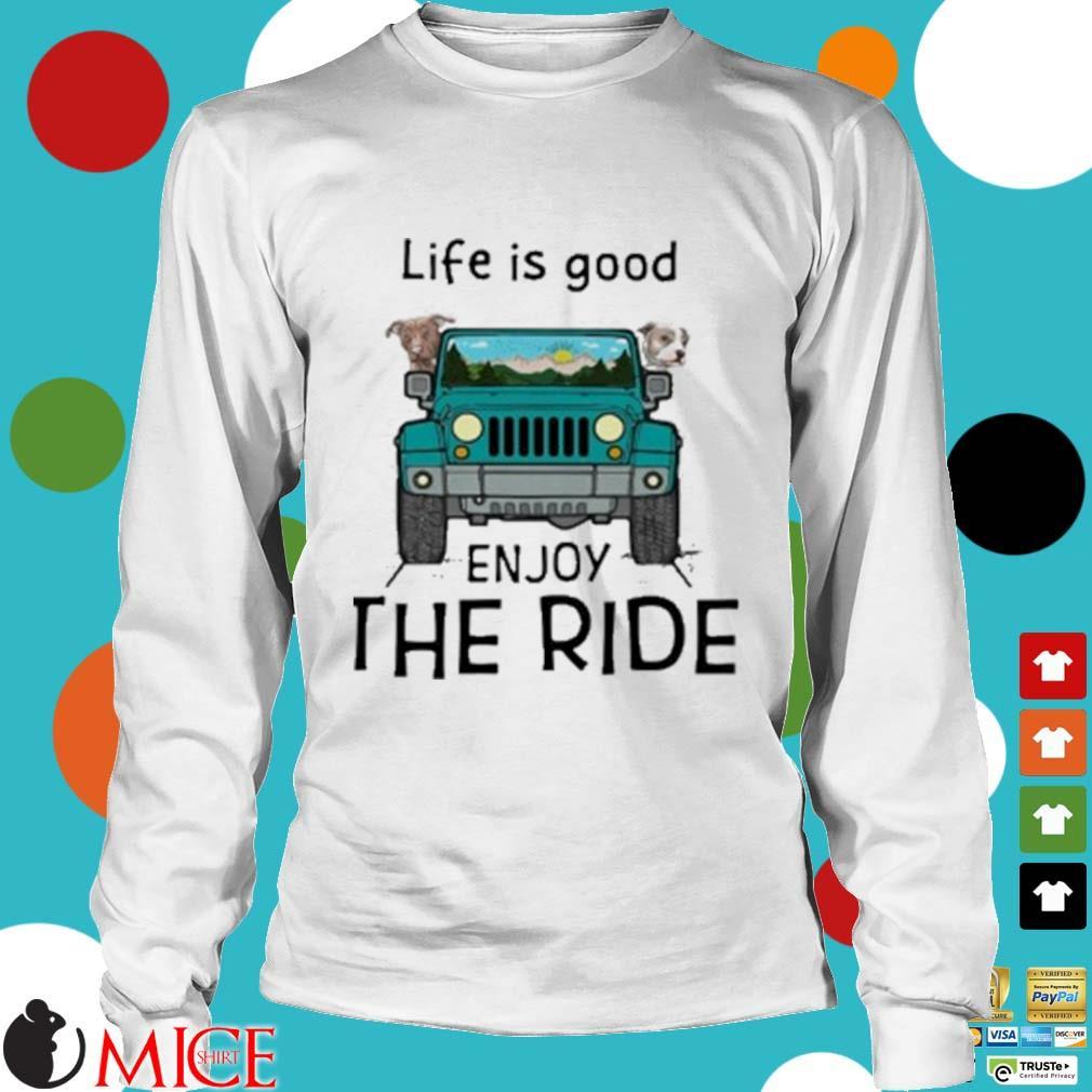 Pitbull Life Is Good Enjoy The Ride Jeep Shirt t Longsleeve