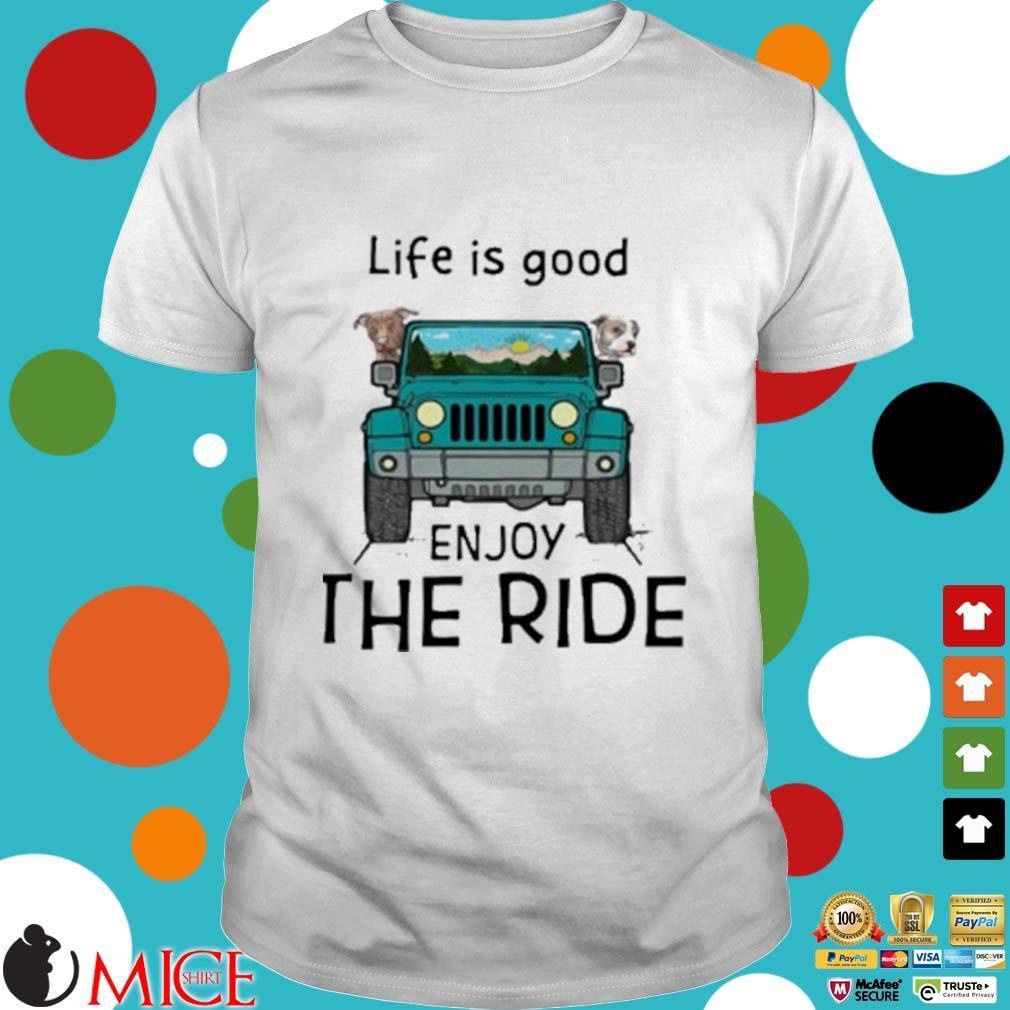 Pitbull Life Is Good Enjoy The Ride Jeep Shirt