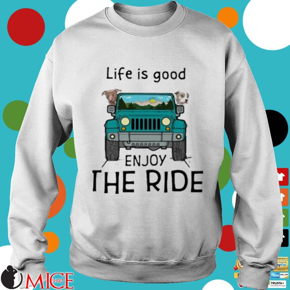 Pitbull Life Is Good Enjoy The Ride Jeep Shirt t Sweater