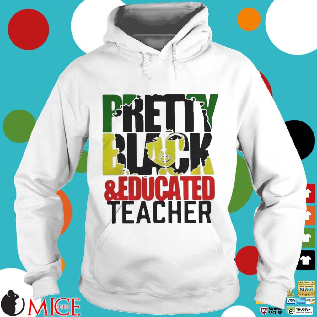 Pretty Black And Educated Teacher Shirt t Hoodie