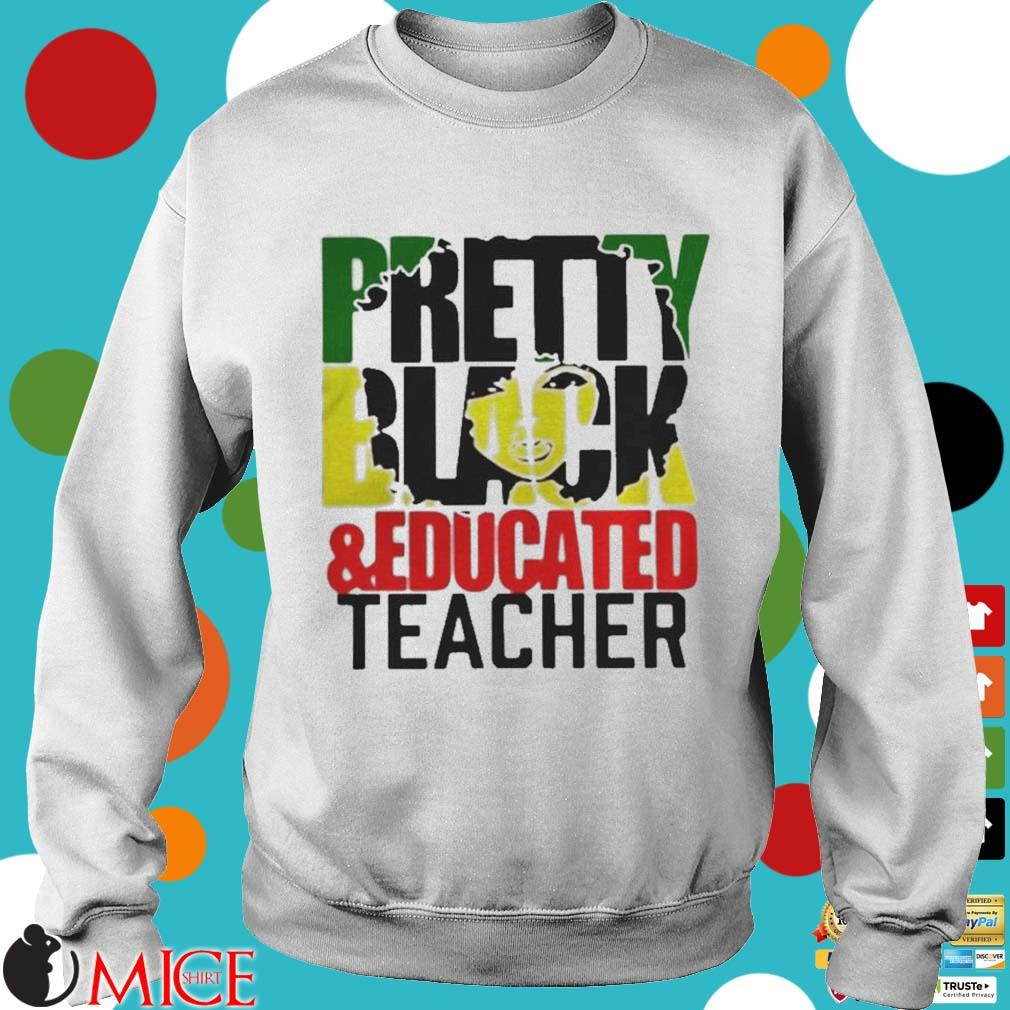 Pretty Black And Educated Teacher Shirt t Sweater