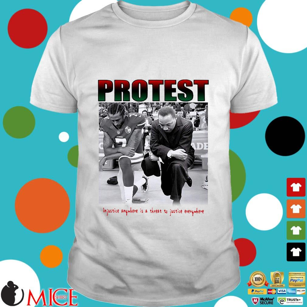 Protest Injustice Anywhere Is A Threat To Justice Everywhere Shirt