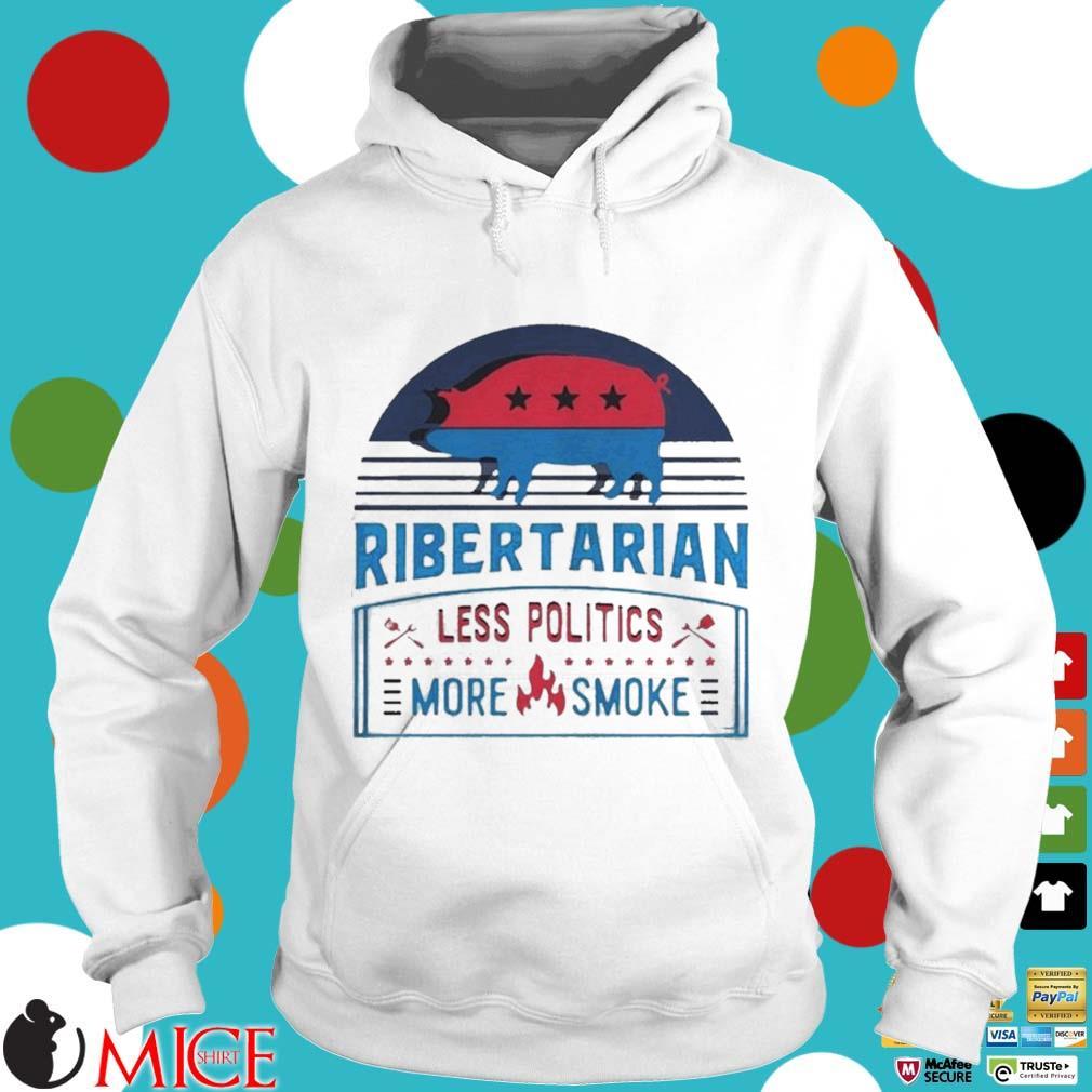 Ribertarian less politics more smoke bbq s t Hoodie
