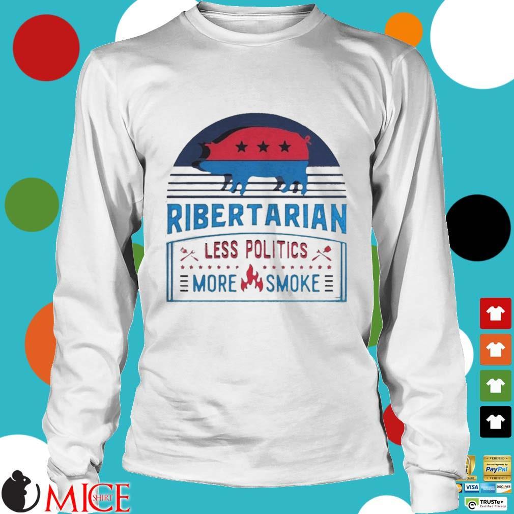 Ribertarian less politics more smoke bbq s t Longsleeve