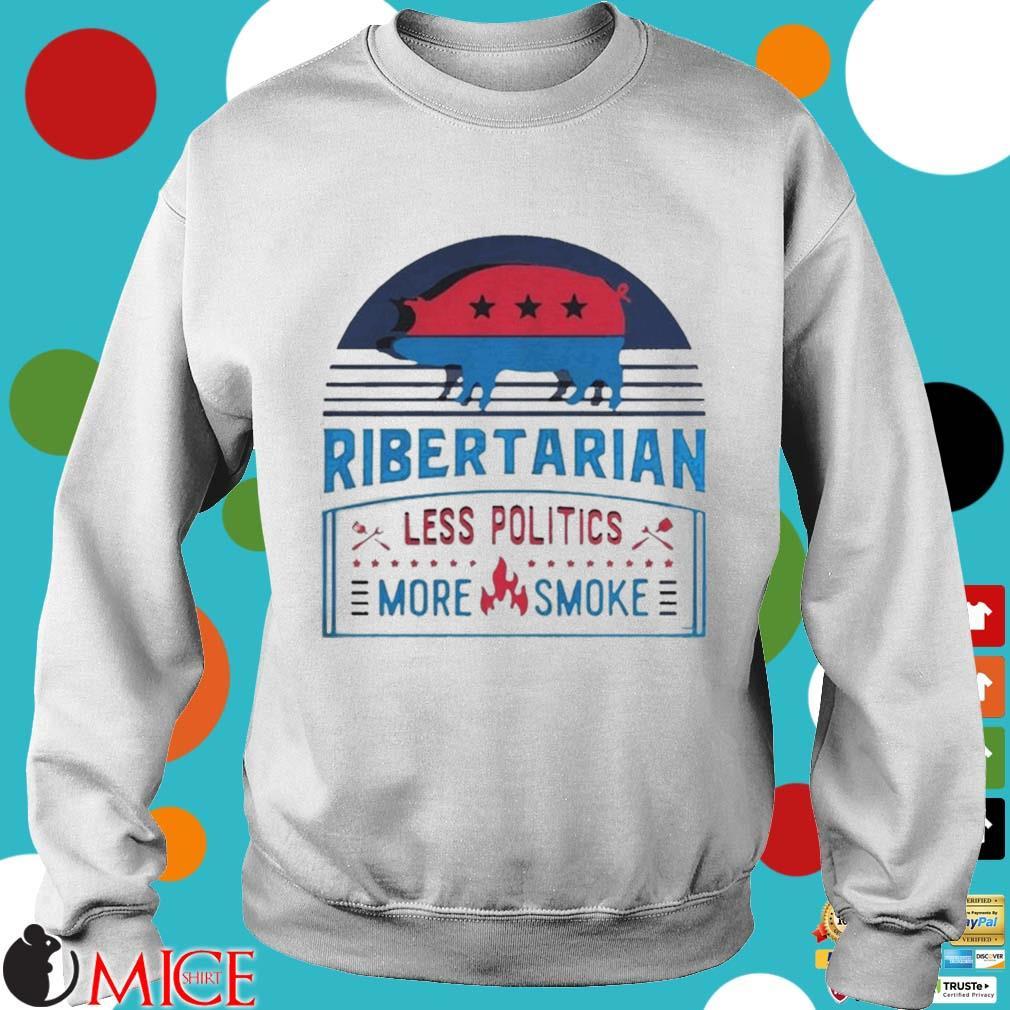 Ribertarian less politics more smoke bbq s t Sweater