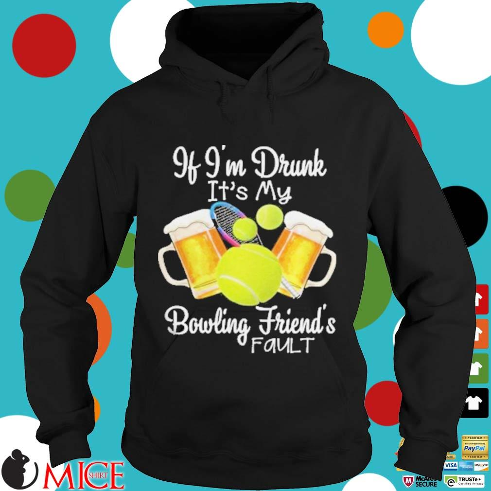 Tennis beer if I'm drunk it's my bowling friends fault s d Hoodie