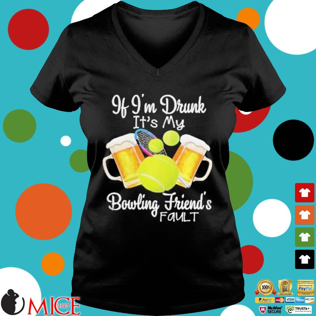 Tennis beer if I'm drunk it's my bowling friends fault s d Ladies V-Neck
