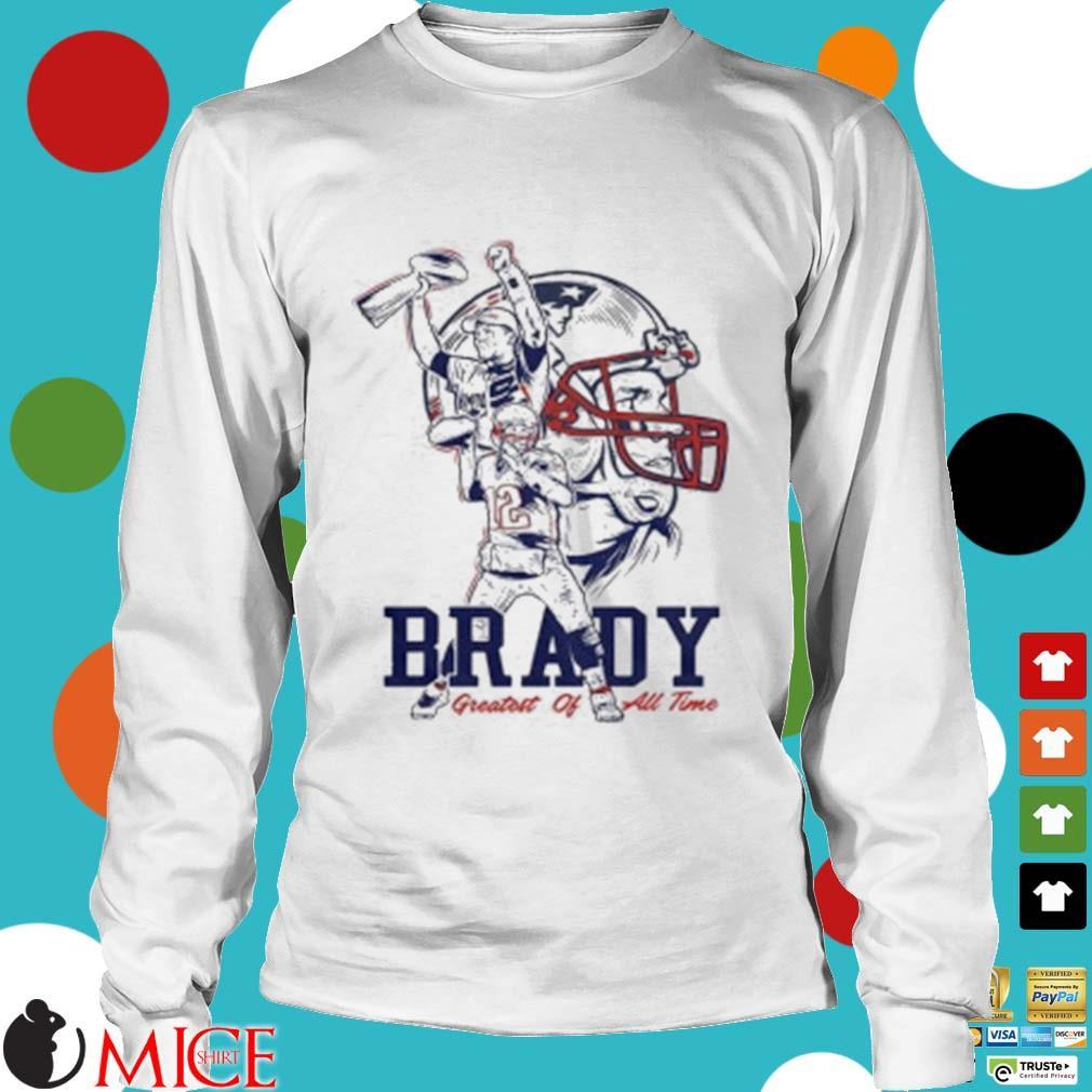 Tom Brady New England Patriots Greatest Of All Time Shirt t Longsleeve