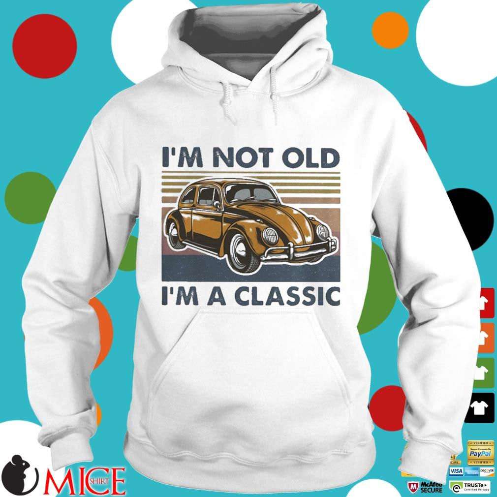 Volkswagen beetle i_m not old im a classic vintage s t Hoodie