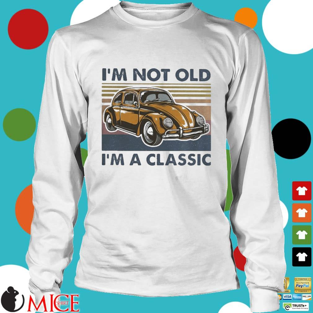 Volkswagen beetle i_m not old im a classic vintage s t Longsleeve