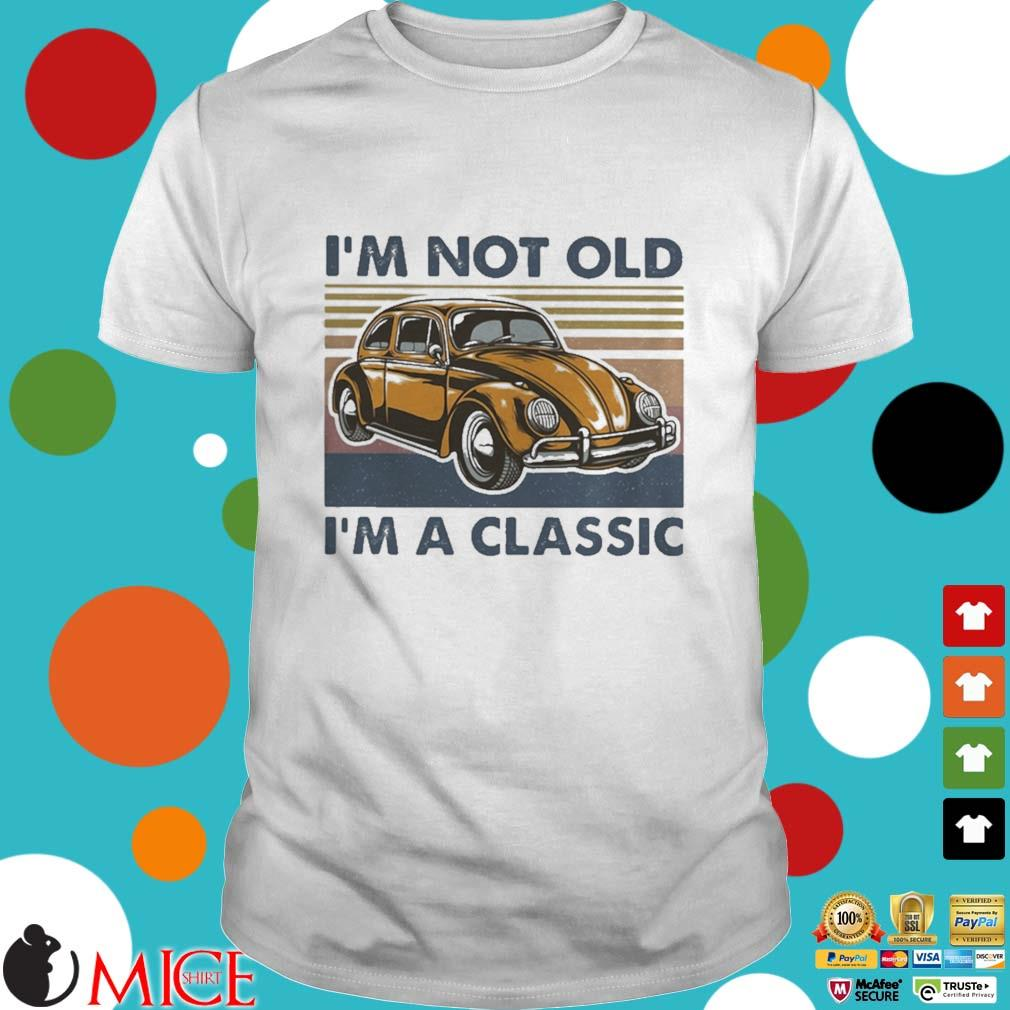 Volkswagen beetle i_m not old im a classic vintage shirt