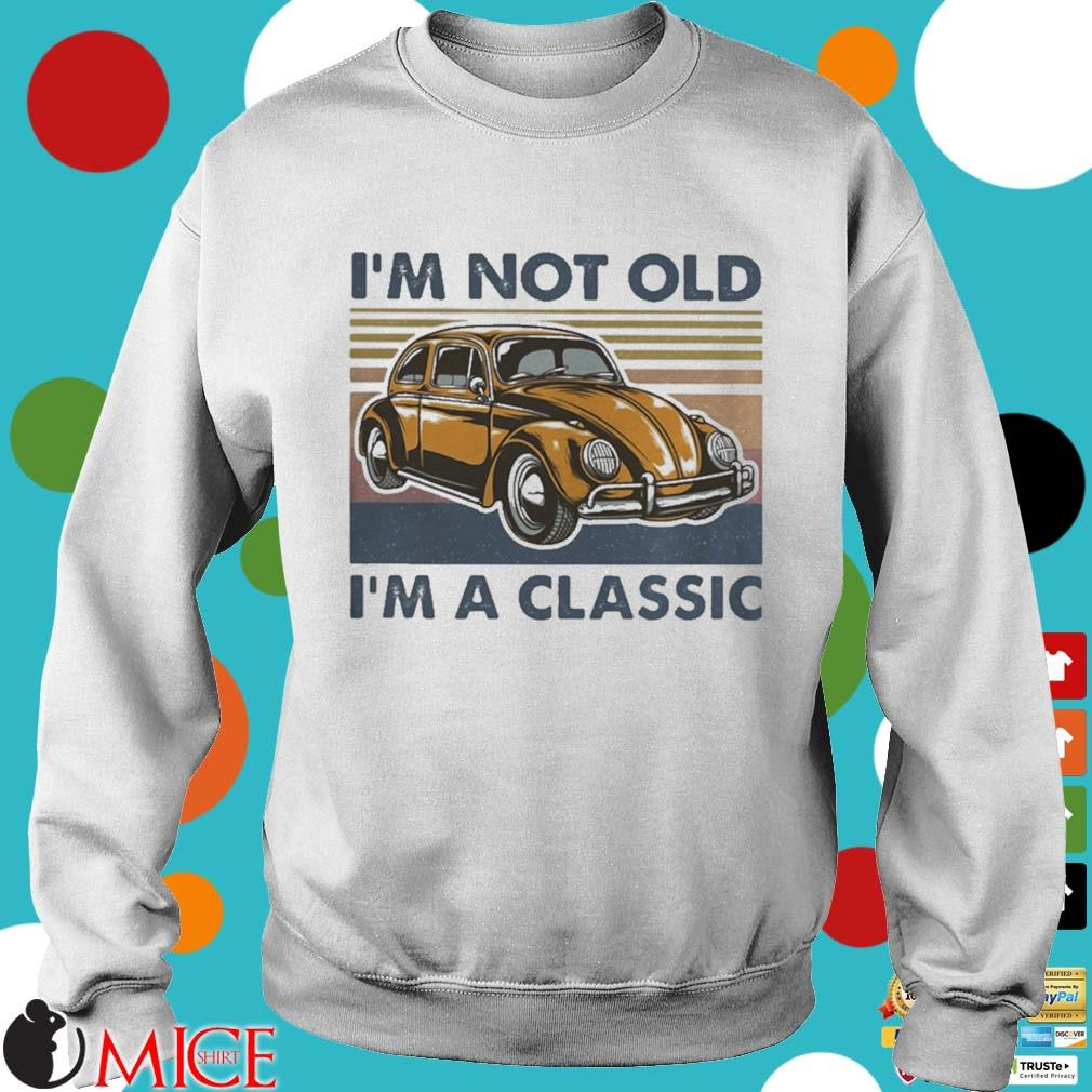 Volkswagen beetle i_m not old im a classic vintage s t Sweater