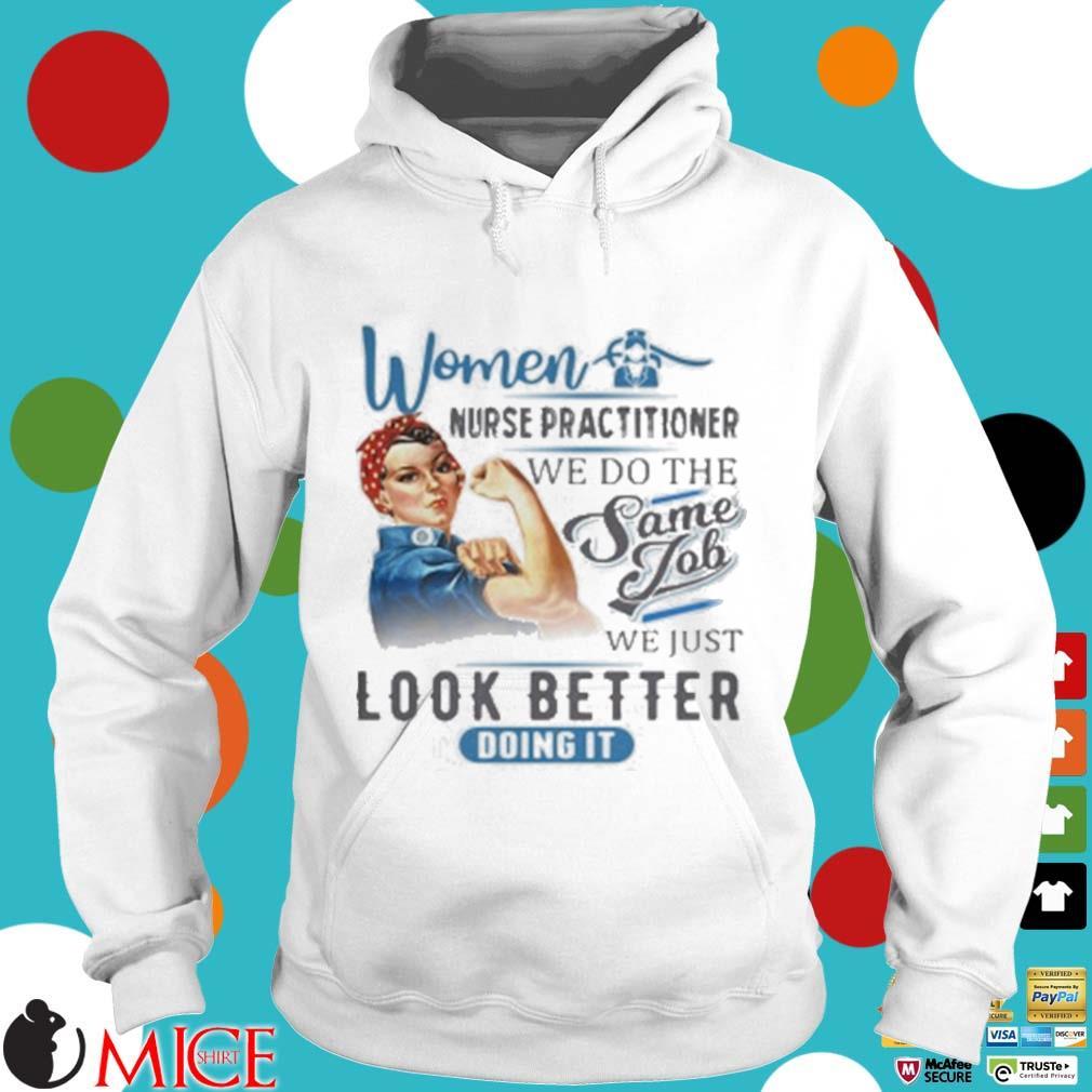 Women Nurse Practitioner We Do The Same Job We Just Look Better Doing It Shirt t Hoodie