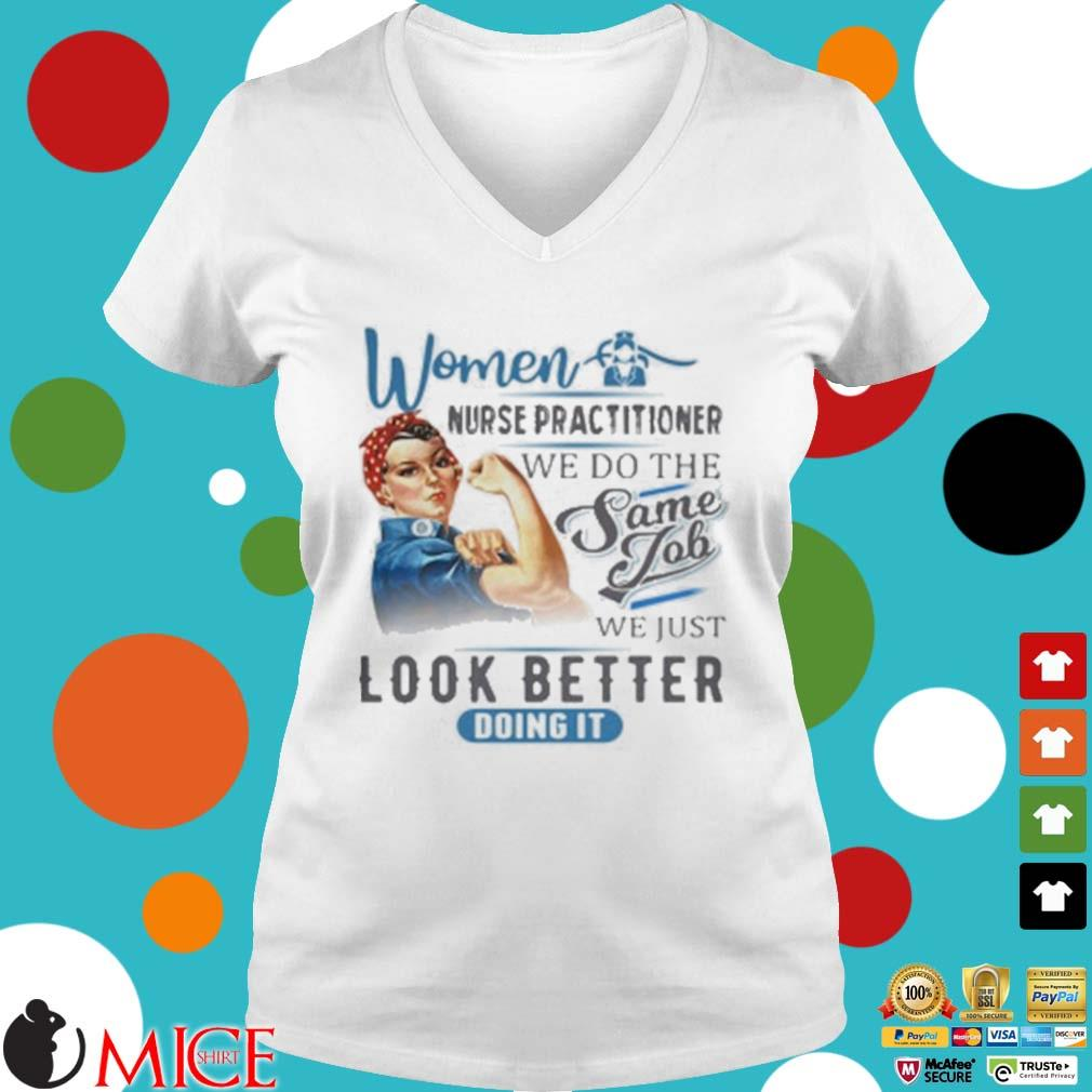 Women Nurse Practitioner We Do The Same Job We Just Look Better Doing It Shirt t Ladies V-Neck