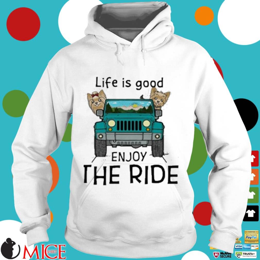 Yorkie Terrier Life Is Good Enjoy The Ride Jeep Shirt t Hoodie