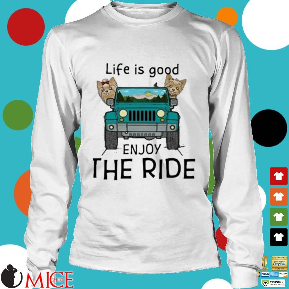 Yorkie Terrier Life Is Good Enjoy The Ride Jeep Shirt t Longsleeve