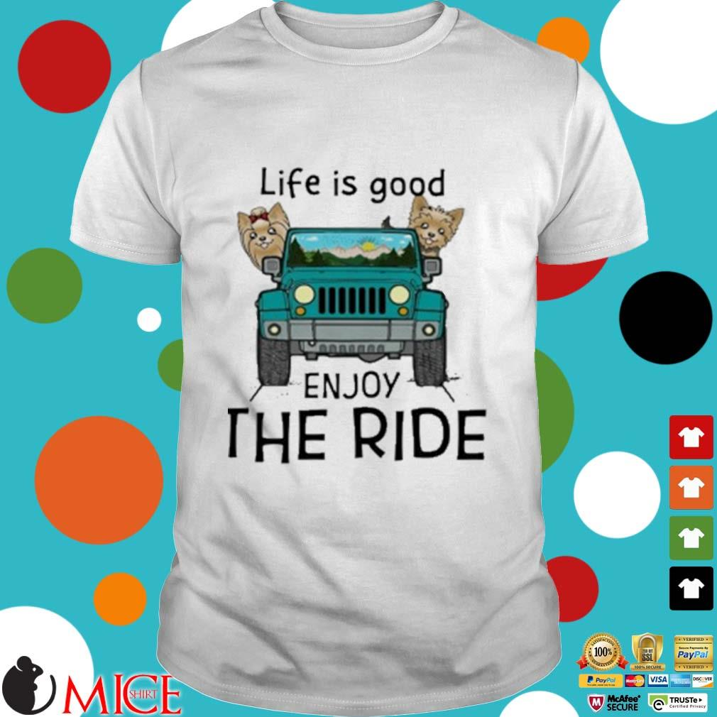 Yorkie Terrier Life Is Good Enjoy The Ride Jeep Shirt