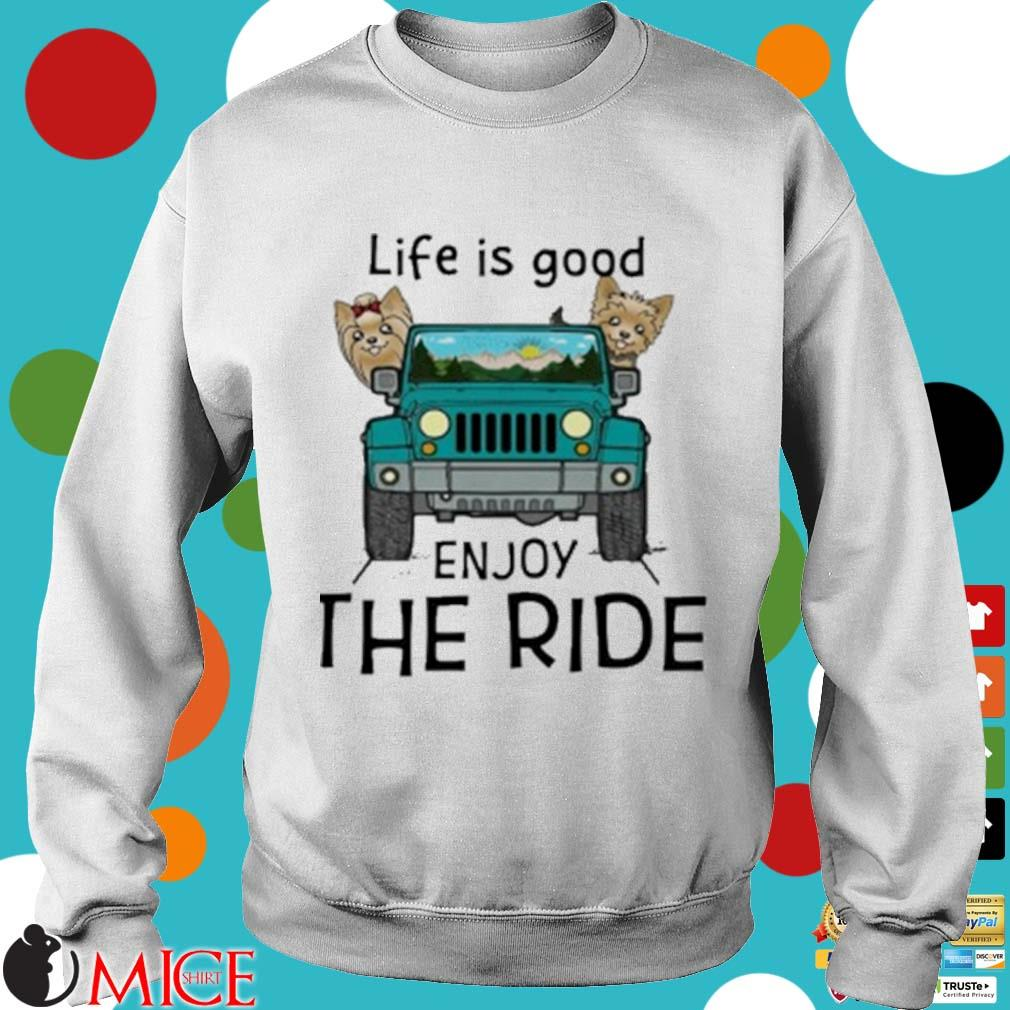 Yorkie Terrier Life Is Good Enjoy The Ride Jeep Shirt t Sweater