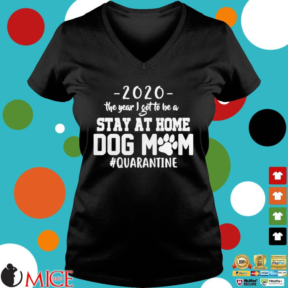 2020 THE YEAR I GOT TO BE A STAY AT HOME DOG MOM QUARANTINE SHIRT d Ladies V-Neck