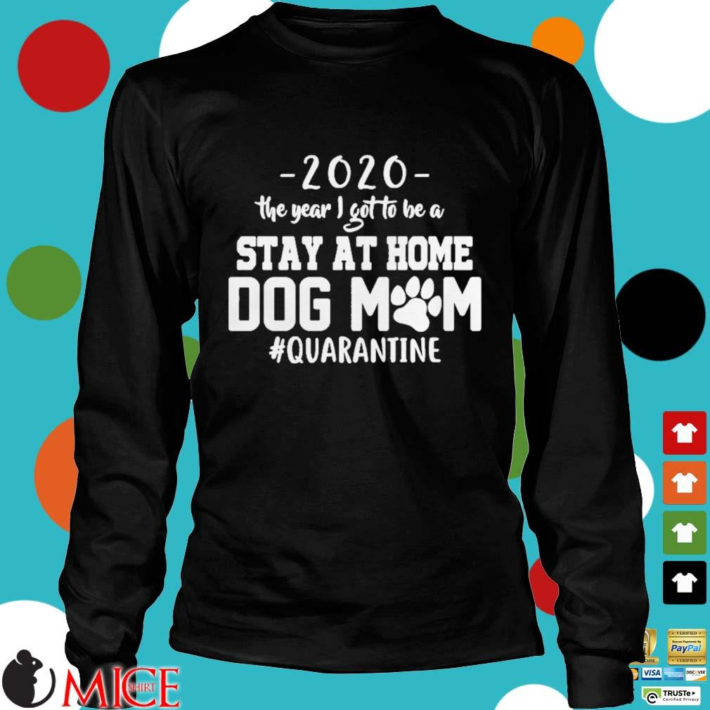 2020 THE YEAR I GOT TO BE A STAY AT HOME DOG MOM QUARANTINE SHIRT d Longsleeve