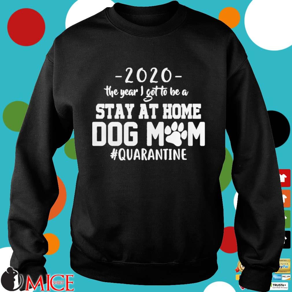2020 THE YEAR I GOT TO BE A STAY AT HOME DOG MOM QUARANTINE SHIRT d Sweater