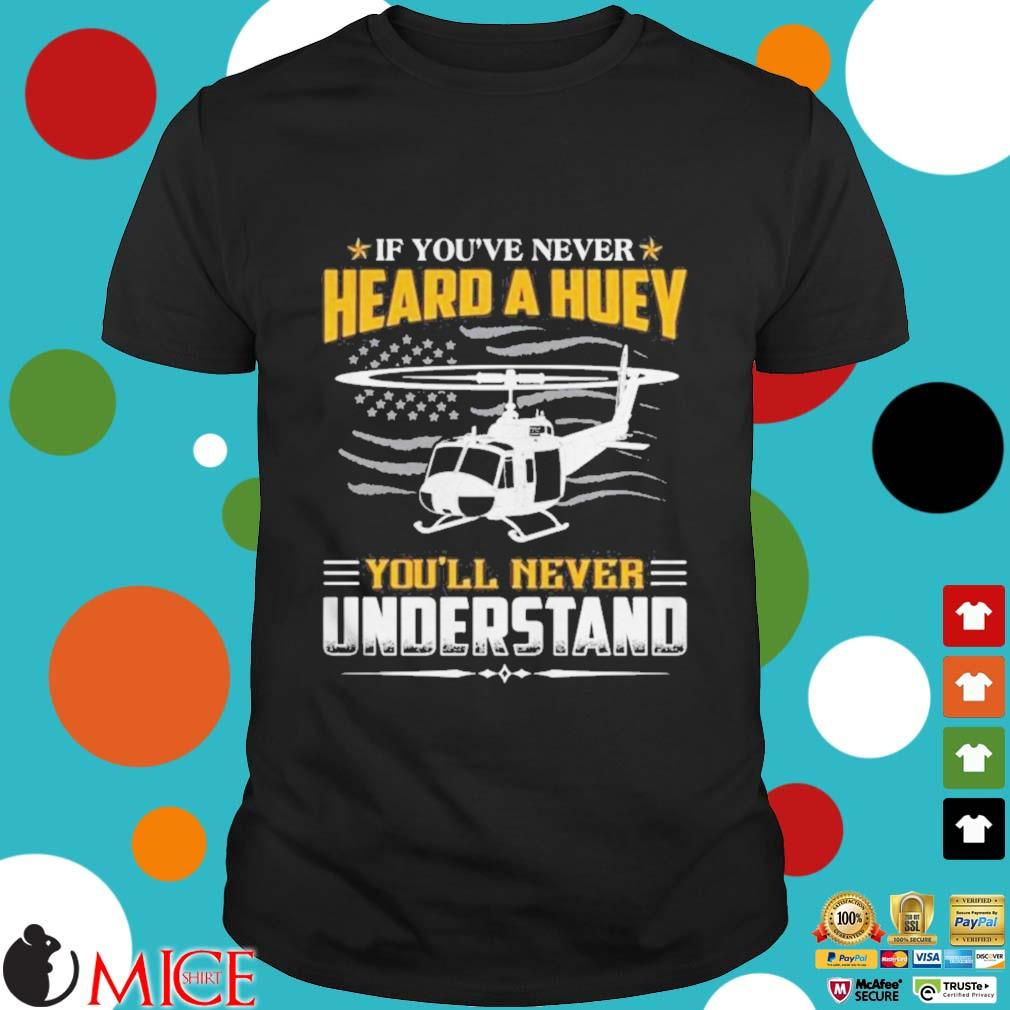 Air Force If Youve Never Heard A Huey You'll Never Understand Shirt