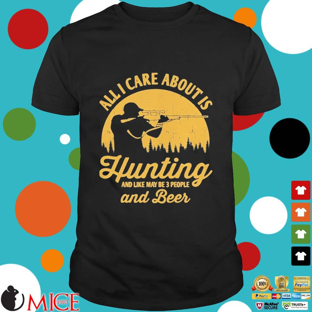 All I care about is hunting and like maybe 3 people and beer shirt