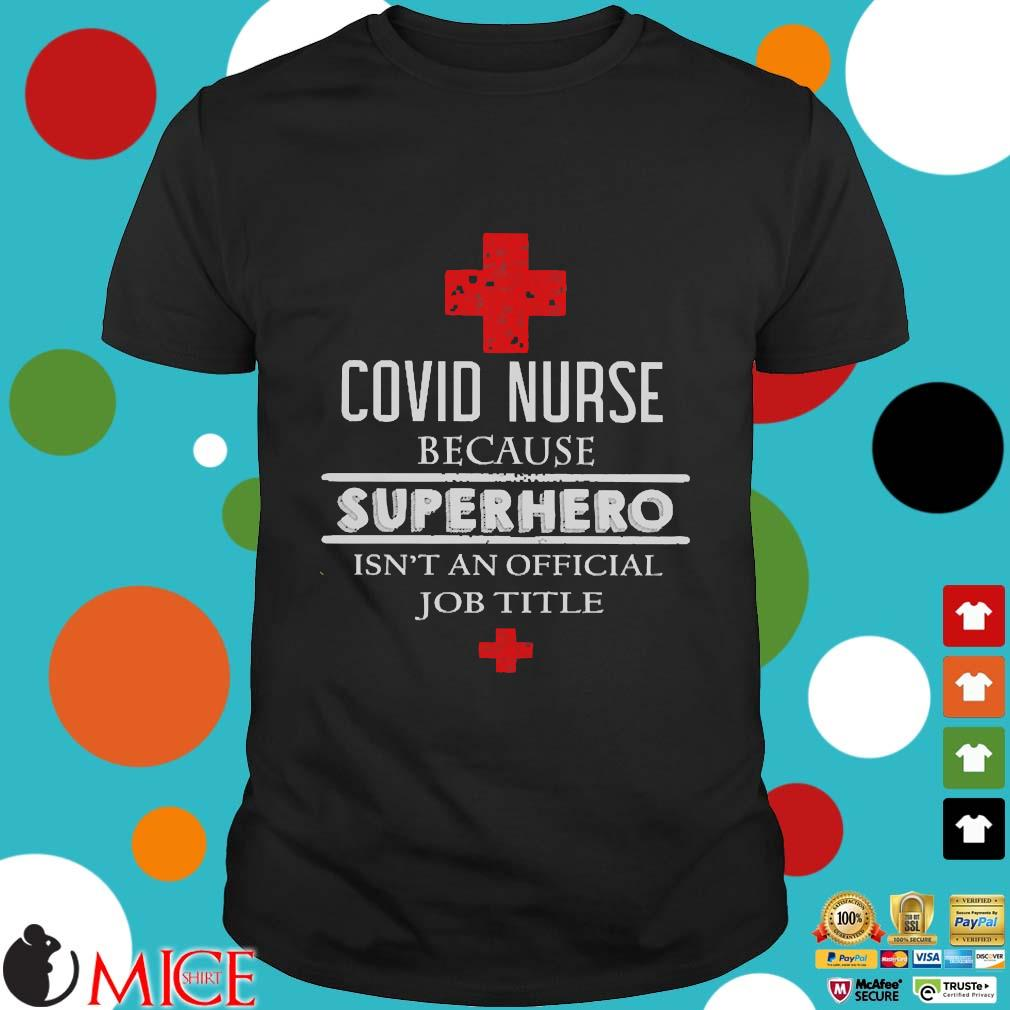 Covid Nurse because superhero isn't an official job title shirt