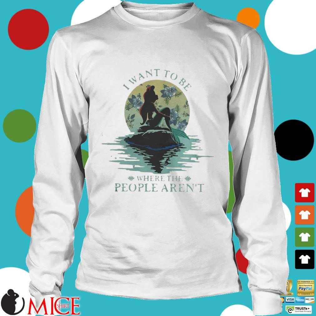 I Want To Be Where The People Arent Shirt t Longsleeve