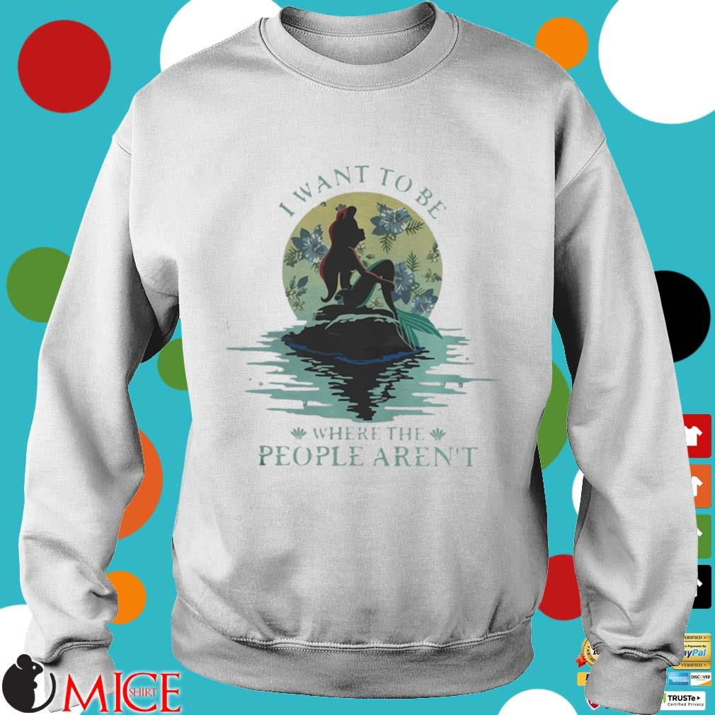 I Want To Be Where The People Arent Shirt t Sweater