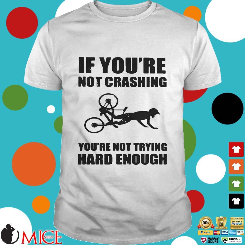 If Youre Not Crashing Youre Not Trying Hard Enough Shirt